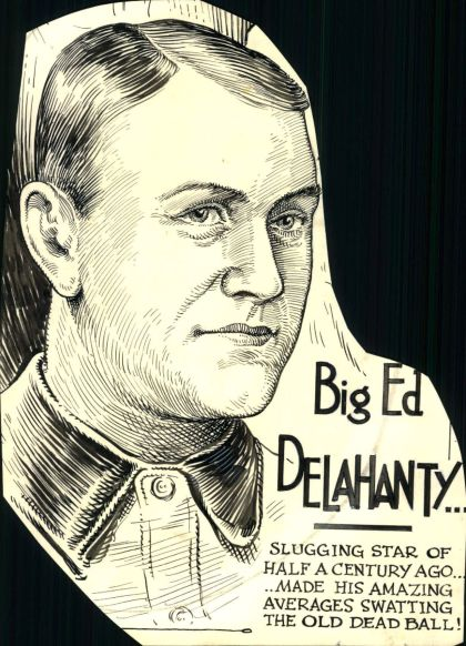 Big Ed Delahanty - Left Fielder who once hit four homers in a game and hit .400 in consecutive seasons for the 1890s Phillies.  In the Hall of Fame.